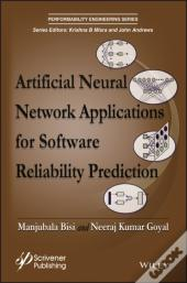 Artificial Neural Network Applications For Software Reliability Prediction