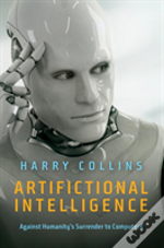 Artifictional Intelligence: Against Humanity'S Sur Render To Computers