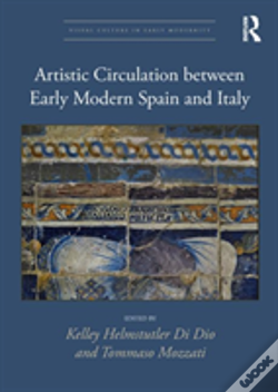 Wook.pt - Artistic Circulation Between Early Modern Spain And Italy