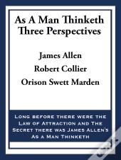 As A Man Thinketh: Three Perspectives