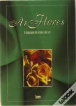 As Flores - A Linguagem do Aroma e da Cor