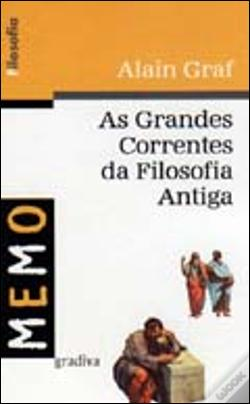 Wook.pt - As Grandes Correntes da Filosofia Antiga