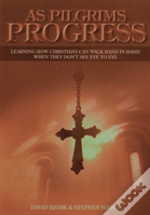 As Pilgrims Progress - Learning How Christians Can Walk Hand In Hand When They Don'T See Eye To Eye