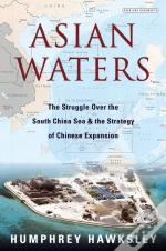 Asian Waters: The Struggle Over The South China Sea And The Strategy Of Chinese Expansion