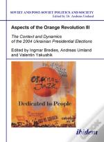 Aspects Of The Orange Revolution Iii - The Context And Dynamics Of The 2004 Ukrainian Presidential Elections