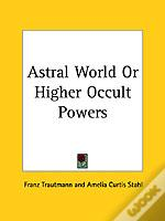 Astral World Or Higher Occult Powers (1910)
