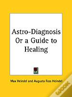 Astro-Diagnosis Or A Guide To Healing (1929)
