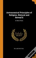Astronomical Principles Of Religion, Natural And Reveal'D