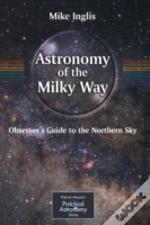 Astronomy Of The Milky Wayobserver'S Guide To The Northern Sky