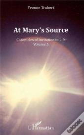 At Mary'S Source - Chronicles Of Invitation To Life - Volume 5
