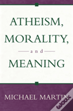 Atheism, Morality And Meaning