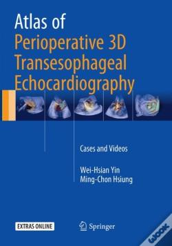 Wook.pt - Atlas Of Perioperative 3d Transesophageal Echocardiography