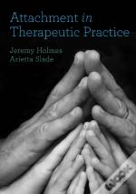 Attachment In Therapeutic Practice