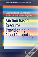 Auction Based Resource Provisioning In Cloud Computing