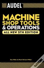 Audel(Tm) Machine Shop Tools And Operations: All New Fifth Edition