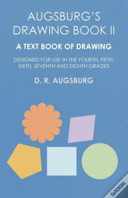 Wook.pt - Augsburg'S Drawing Book Ii - A Text Book Of Drawing Designed For Use In The Fourth, Fifth, Sixth, Seventh And Eighth Grades