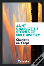Aunt Charlotte'S Stories Of Bible History