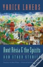 Aunt Resia & The Spirits & Other Stories