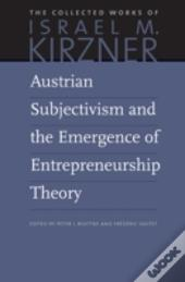 Austrian Subjectivism & The Emergence Of Entrepreneurship Theory