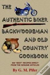 Authentic Biker Backwoodsman And Old Country Cookbook