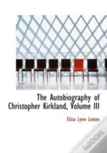 Autobiography Of Christopher Kirkland, Volume Iii