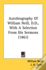 Autobiography Of William Neill, D.D., Wi