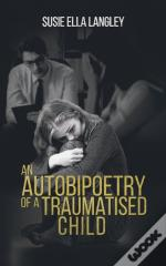 Autobipoetry Of A Traumatised Child