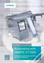 Automating With Simatic S7-1500 Configuring, Programming And Testing With Step 7 Professional