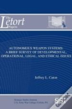 Autonomous Weapon Systems: A Brief Survey Of Developmental, Operational, Legal, And Ethical Issues