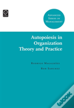 Autopoiesis In Organization Theory And Practice