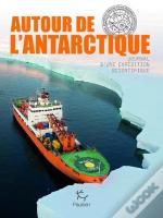 Autour De L'Antarctique, Journal D'Une Expedition Scientifique