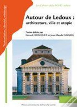 Wook.pt - Autour De Ledoux : Architecture, Ville Et Utopie ; Actes Du Colloque International À La Saline Royal