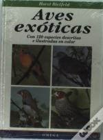 Aves Exoticas : Con 120 Especies Descritas E Ilustradas En Color