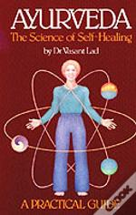 Ayurveda, The Science Of Self-Healing: A Practical Guide