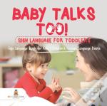 Baby Talks Too! Sign Language For Toddlers - Sign Language Book For Kids | Children'S Foreign Language Books