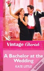 Bachelor At The Wedding (Mills & Boon Vintage Cherish)