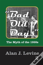 Bad Old Days The Myth Of The 1950s
