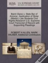 Baird (Sara) V. State Bar Of Arizona.; Application Of Stolar (Martin); Law Students Civil Rights Research U.S. Supreme Court Transcript Of Record With Supporting Pleadings