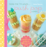 Bake Me I'M Yours... Push Pop Cakes