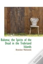Baloma; The Spirits Of The Dead In The Trobriand Islands