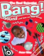 Bang! Sound And How We Hear Things