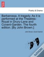 Barbarossa. A Tragedy. As It Is Performed At The Theatres-Royal In Drury-Lane And Covent-Garden. The Fourth Edition. (By John Brown.)