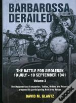 Barbarossa Derailed. The Battle For Smolensk 10 July-10 September 1941