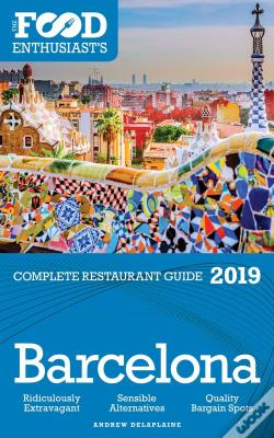 Wook.pt - Barcelona - 2019 - The Food Enthusiast'S Complete Restaurant Guide