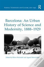 Barcelona: An Urban History Of Science And Modernity, 1888-1929