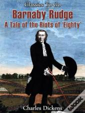 Barnaby Rudge - A Tale Of The Riots Of 'Eighty