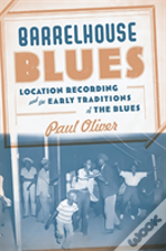 Barrelhouse Blues Location Recording And The Early Traditions Of The Blues