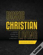 Basic Christian Living: A Survey Course On Practical Christianity