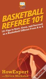 Basketball Referee 101: 101 Tips To Star