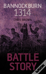 Battle Story: Bannockburn 1314